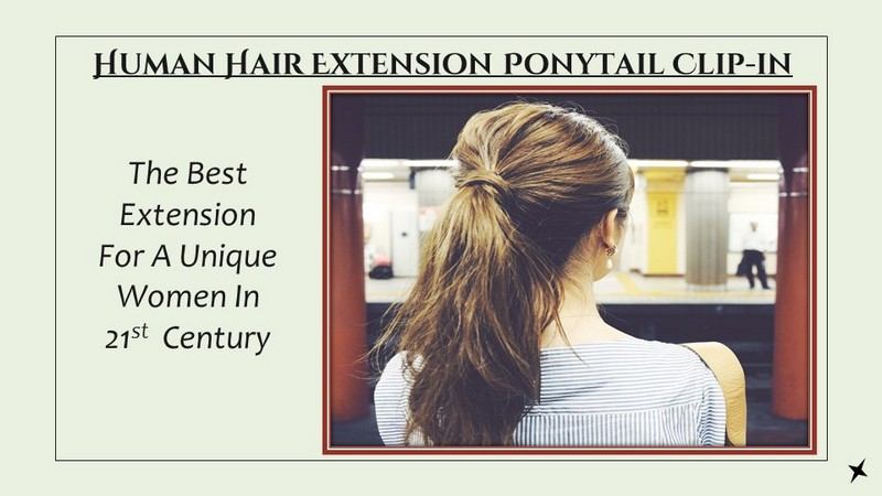 Human Hair Extension Ponytail Clip-in - The best Extension for unique women in 21st