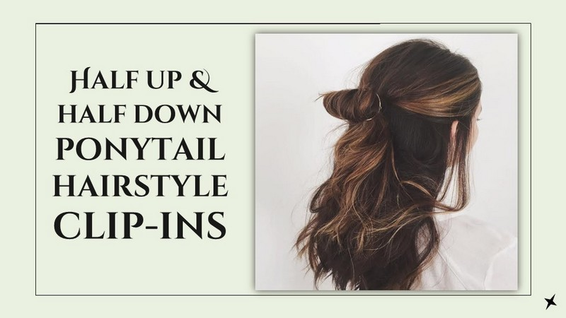 Half up and half down ponytail hairstyle clip-ins.